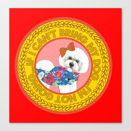 "Bichon Frise Quote on red ""If I can't bring my dog, I'm not going!"" Canvas Print"