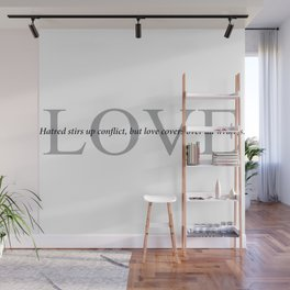 Proverbs 10-12 Hatred stirs conflict,love covers over wrongs. Wall Mural