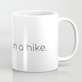 F*CK THIS; I'm going on a hike. Coffee Mug