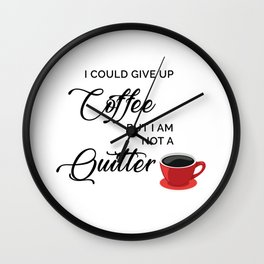 Give up Coffee? I'm not a quitter Wall Clock