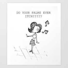 DO YOUR PALMS EVER ITCH? Art Print