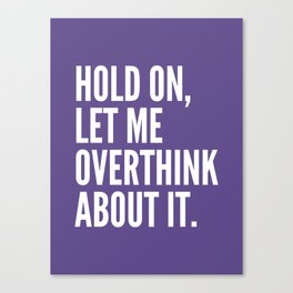 Hold On Let Me Overthink About It (Ultra Violet) Canvas Print