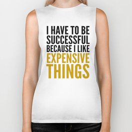 I HAVE TO BE SUCCESSFUL BECAUSE I LIKE EXPENSIVE THINGS Biker Tank