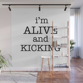 I'M ALIVE AND KICKING Wall Mural