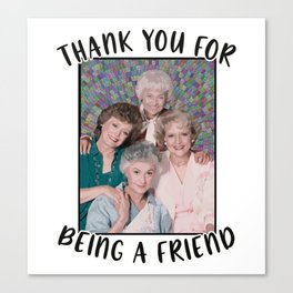 Thank you for being a friend Golden Girls Inspired Funny Canvas Print