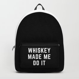 Whiskey Made Me Do It Funny Quote Backpack