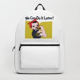 We Can Do It Later Backpack