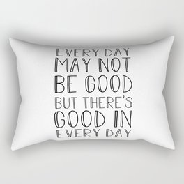 Every day may not be good Rectangular Pillow