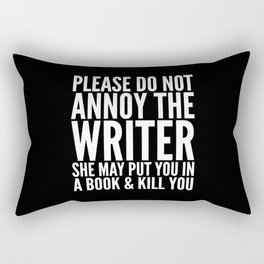 Please do not annoy the writer. She may put you in a book and kill you. (Black & White) Rectangular Pillow