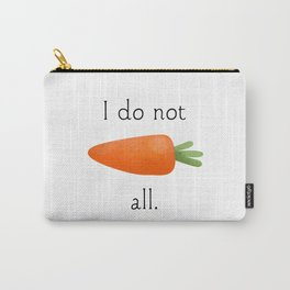 I Do Not Carrot All Carry-All Pouch
