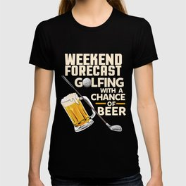 Weekend Forecast Golfing With a Chance Of Beer T-shirt