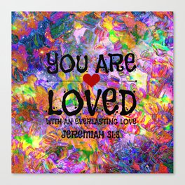 YOU ARE LOVED Everlasting Love Jeremiah 31 3 Art Abstract Floral Garden Christian Jesus God Faith Canvas Print