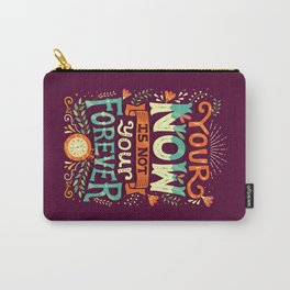 Your now is not your forever Carry-All Pouch