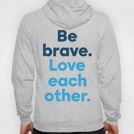 Be Brave - Bold Hoody