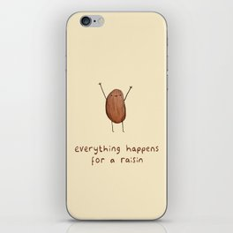 Everything Happens for a Raisin iPhone Skin