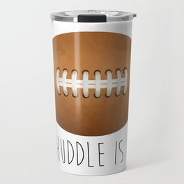 The Huddle Is Real Travel Mug