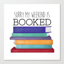 Sorry My Weekend Is Booked Canvas Print