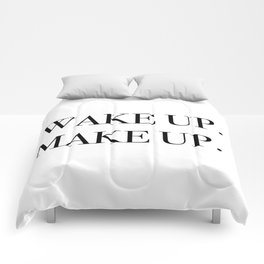 Wake up. Make up. Comforters
