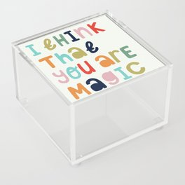 I Think That Your Are Magic Acrylic Box