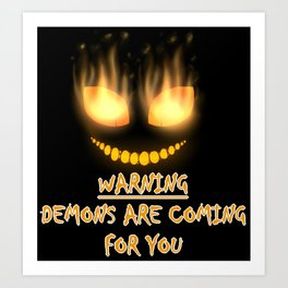 DEMONS ARE COMING FOR YOU Art Print