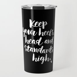 Keep Your Heels, Head and Standards High black-white typography poster design modern wall home decor Travel Mug