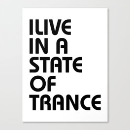 I Live In A State Of Trance Canvas Print