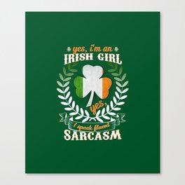 Yes, I'm An Irish Girl Yes, I Speak Fluent Sarcasm Canvas Print