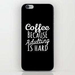 Coffee Because Adulting is Hard (Black & White) iPhone Skin