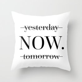 NOW Motivational Quote Throw Pillow