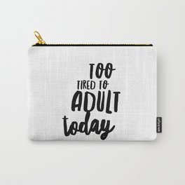 Too Tired To Adult Today Carry-All Pouch