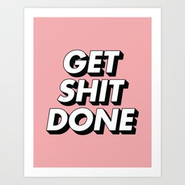 Get Shit Done black and white typography pink black and white motivational typography wall decor Art Print