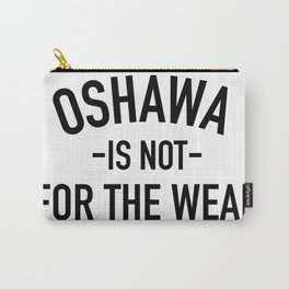 Oshawa is not for the weak Carry-All Pouch