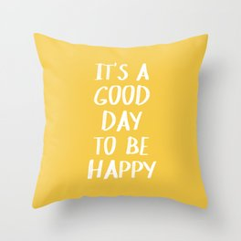 It's a Good Day to Be Happy - Yellow Throw Pillow