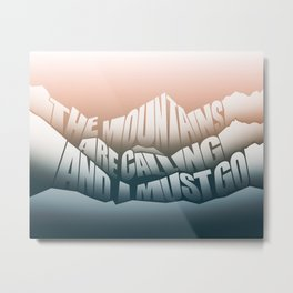 The Mountains Are Calling and I Must Go - John Muir Quote Metal Print