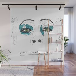 Don't dream it Wall Mural