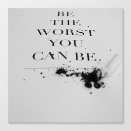 be the worst you can be Canvas Print