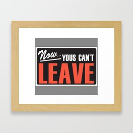 Now Yous Can't Leave Framed Art Print