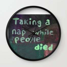 """Taking a nap while people died""  Wall Clock"