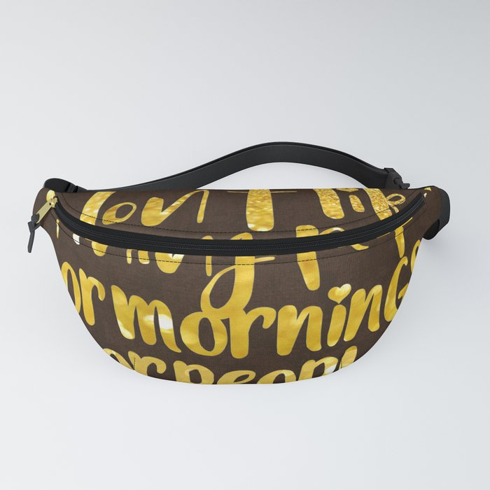 I dont like morning people, or  mornings, or people Fanny Pack