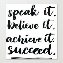 Speak It Believe It Achieve It Succeed Startup Quote Canvas Print