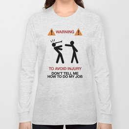 Warning, to avoid injury, Don't Tell Me How To Do My Job, fun road sign, traffic, humor Long Sleeve T-shirt