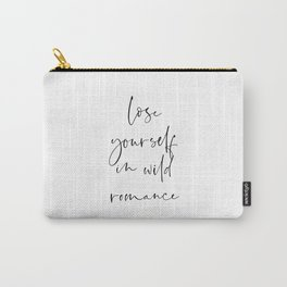 Lose yourself in wild Romance | Typography art | Beautiful quote wall art minimalistic Carry-All Pouch