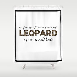 Leopard is a Neutral  Shower Curtain