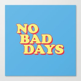 NO BAD DAYS Canvas Print
