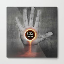 Everything Is Fine Metal Print
