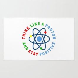 THINK LIKE A PROTON AND STAY POSITIVE Rug