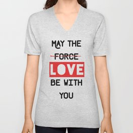 May the love / force be with you Unisex V-Neck