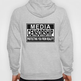 Media Censorship Protecting You From Reality Hoody