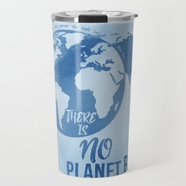 There Is No Planet B Travel Mug