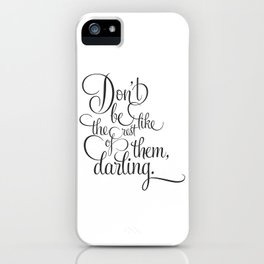 Don't be like the rest of them, darling. iPhone Case